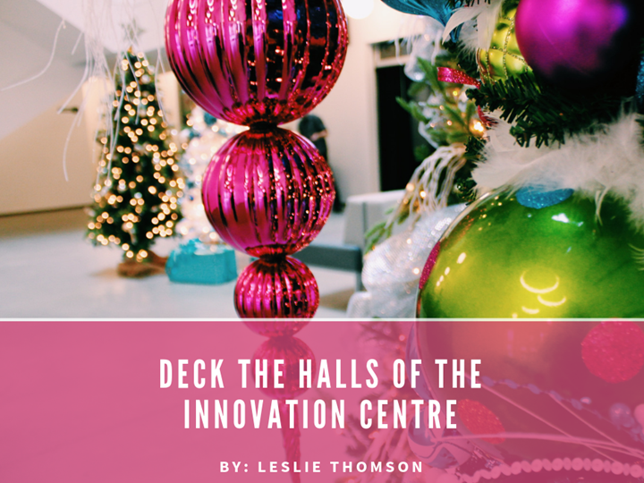 Deck the Halls of the Innovation Centre