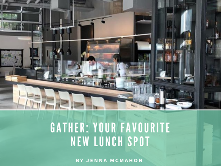Gather: Your Favourite New Lunch Spot